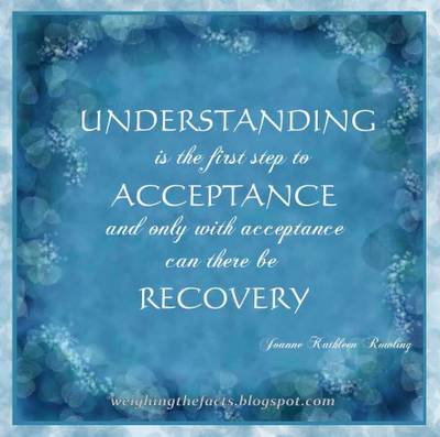 Understanding leads to Acceptance Leads to Recovery Quote