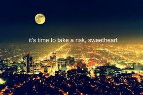 It's time to take a risk, sweetheart; city skyline at night; quote