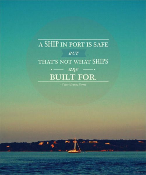 A Ship In Port is Safe, But That's Not What Ships Were Built For