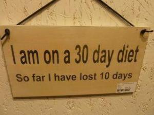 """I am on a 30 day diet. So far I have lost 10 days."""