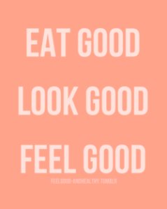 Eat Good Look Good Feel Good Fitspo