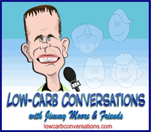 Low carb conversations with Jimmy Moore and Friends
