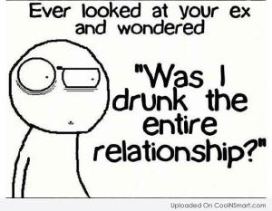 was-I-drunk-the-entire-relationship